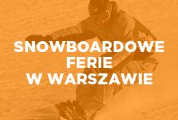 Snowboardowe ferie w Warszawie